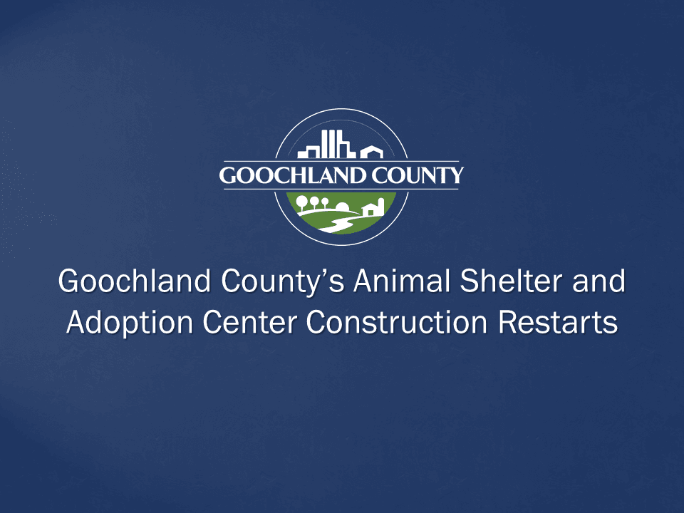 Goochland Countys Animal Shelter and Adoption Center Construction Restarts - July 8 2019