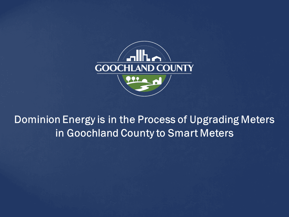 Dominion Energy is in the Process of Upgrading Meters in Goochland to Smart Meters