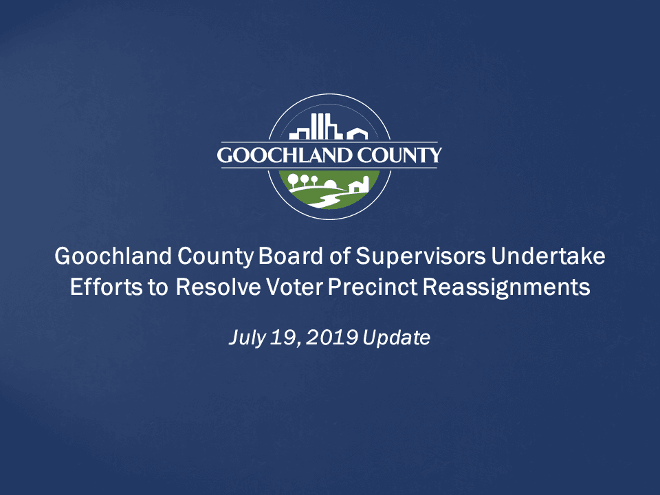 Goochland - Board of Supervisors Undertake Efforts to Resolve Voter Precinct Reassignments - 7-19-19
