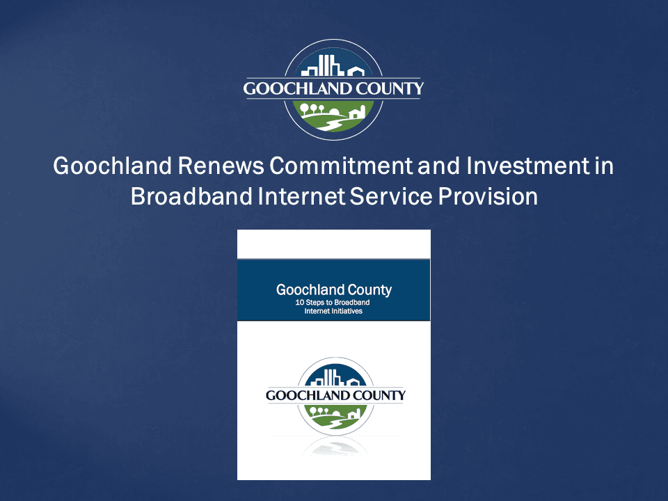 Goochland County - Renews Commitment and Investment in Broadband Internet Service Provision