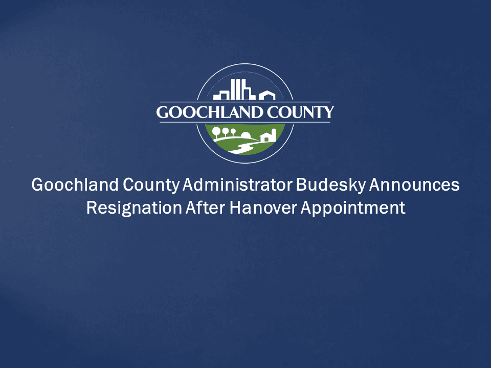 Goochland County Administrator Budesky Announces Resignation After Hanover Appointment