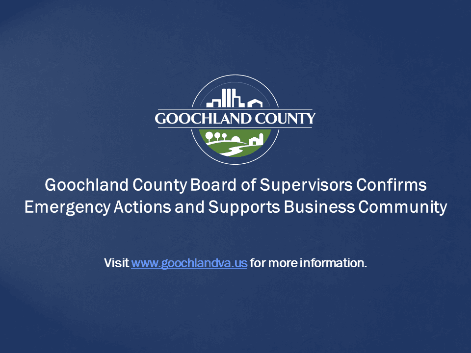 Goochland County - BOS Confirms Emergency Actions and Supports Business Community