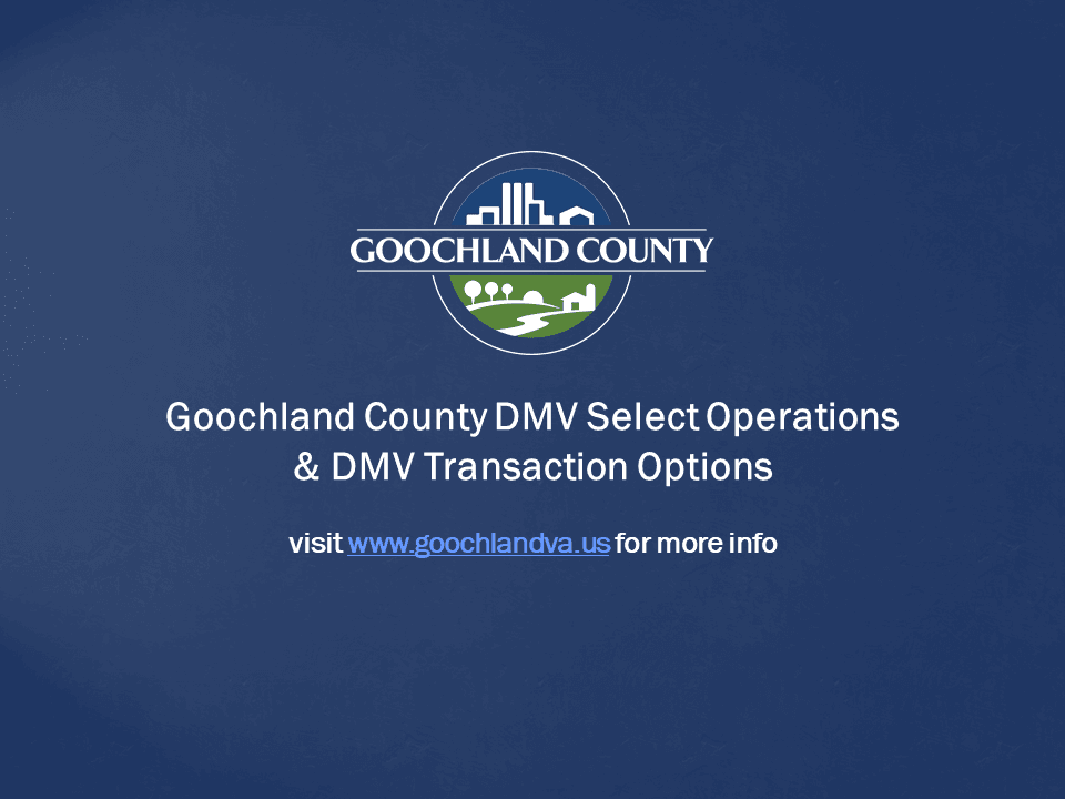 Goochland County - Goochland County DMV Select Operations and DMV Transaction Options
