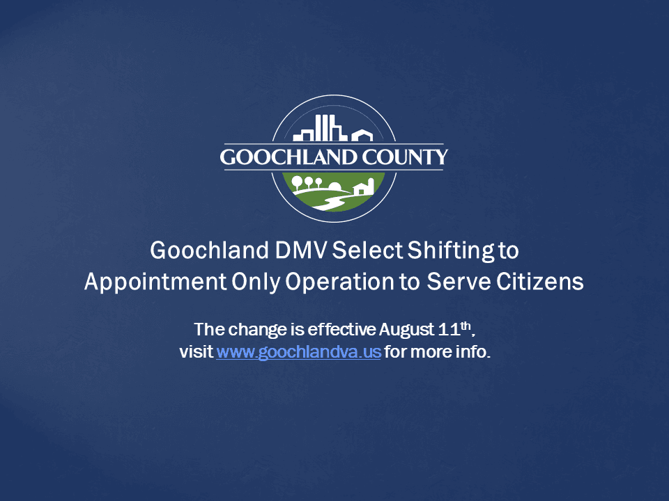 Goochland County - Goochland DMV Select Shifting to Appointment Only Operation to Serve Citizens