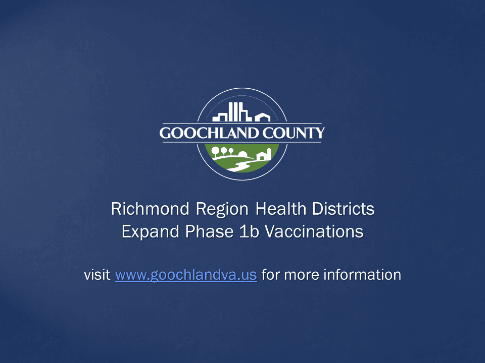 Goochland County - Richmond Region Health Districts Expand Phase 1b Vaccinations